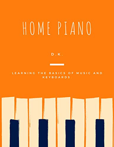 Home Piano: Basic piano course for children and adults. (English Edition)